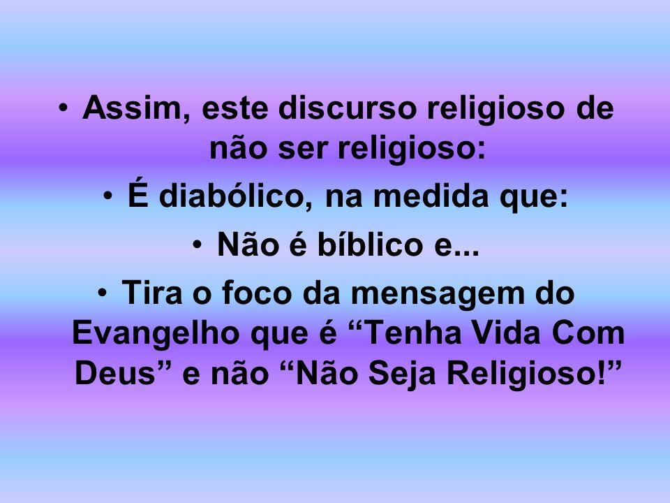 Assim, este discurso religioso de não ser religioso: