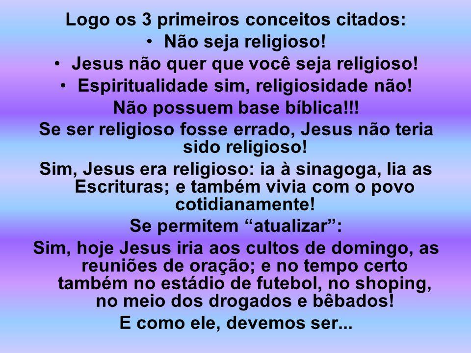 Logo os 3 primeiros conceitos citados: Não seja religioso!