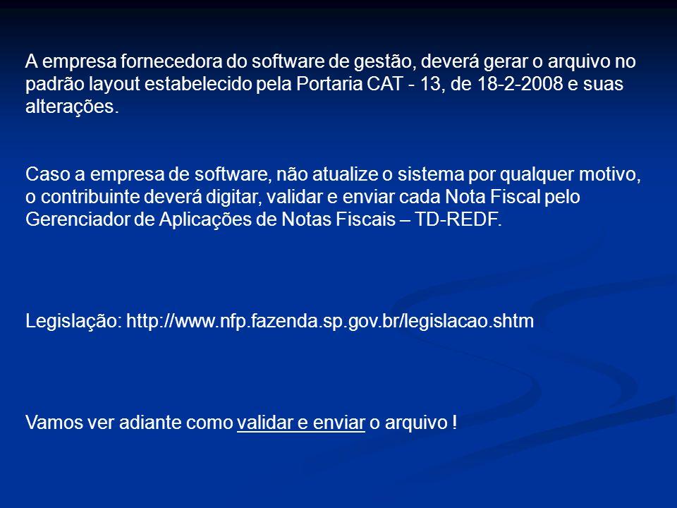 A empresa fornecedora do software de gestão, deverá gerar o arquivo no padrão layout estabelecido pela Portaria CAT - 13, de 18-2-2008 e suas alterações.