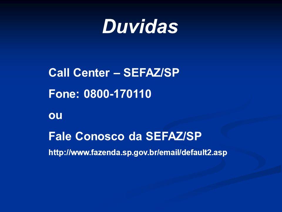Duvidas Call Center – SEFAZ/SP Fone: 0800-170110 ou