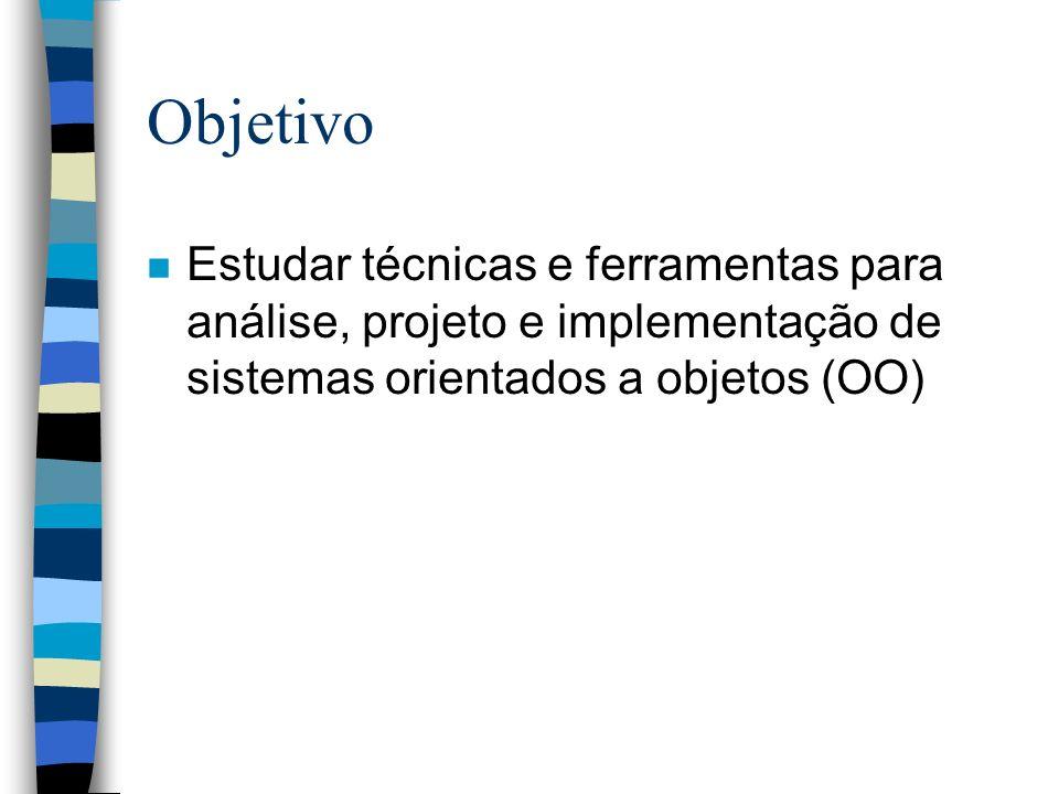 Objetivo Estudar técnicas e ferramentas para análise, projeto e implementação de sistemas orientados a objetos (OO)