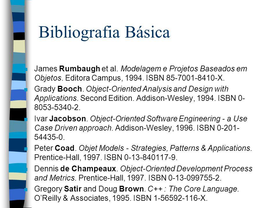 Bibliografia Básica James Rumbaugh et al. Modelagem e Projetos Baseados em Objetos. Editora Campus, 1994. ISBN 85-7001-8410-X.