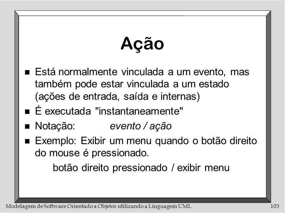 AçãoEstá normalmente vinculada a um evento, mas também pode estar vinculada a um estado (ações de entrada, saída e internas)