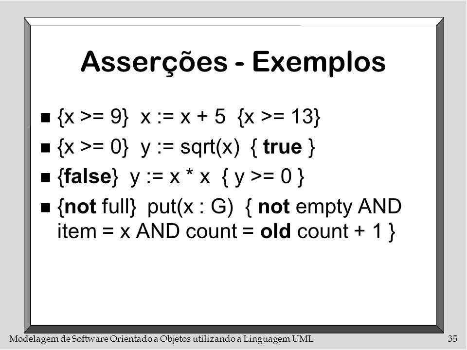 Asserções - Exemplos {x >= 9} x := x + 5 {x >= 13}