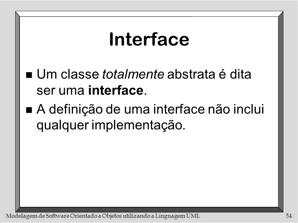 Interface Um classe totalmente abstrata é dita ser uma interface.