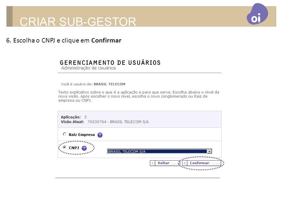 CRIAR SUB-GESTOR 6. Escolha o CNPJ e clique em Confirmar