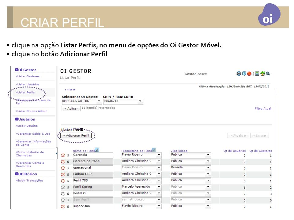 CRIAR PERFIL • clique na opção Listar Perfis, no menu de opções do Oi Gestor Móvel.