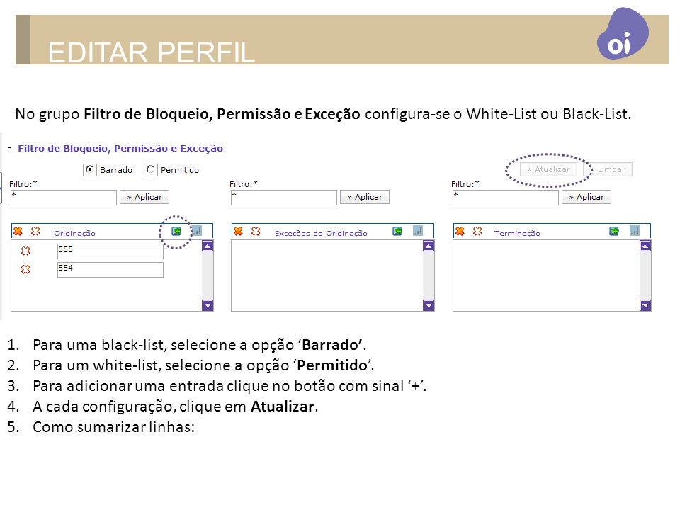 EDITAR PERFIL No grupo Filtro de Bloqueio, Permissão e Exceção configura-se o White-List ou Black-List.