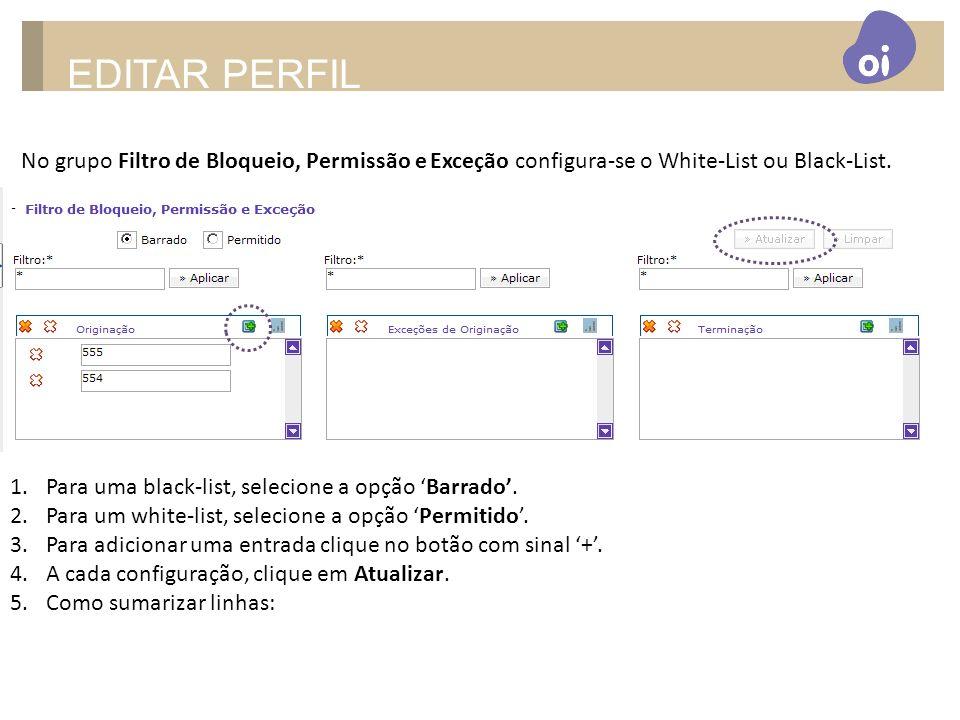 EDITAR PERFILNo grupo Filtro de Bloqueio, Permissão e Exceção configura-se o White-List ou Black-List.