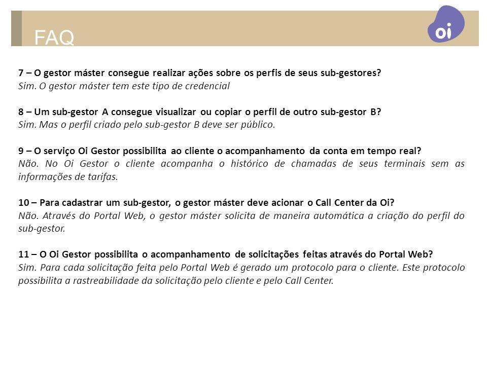 FAQ 7 – O gestor máster consegue realizar ações sobre os perfis de seus sub-gestores Sim. O gestor máster tem este tipo de credencial.