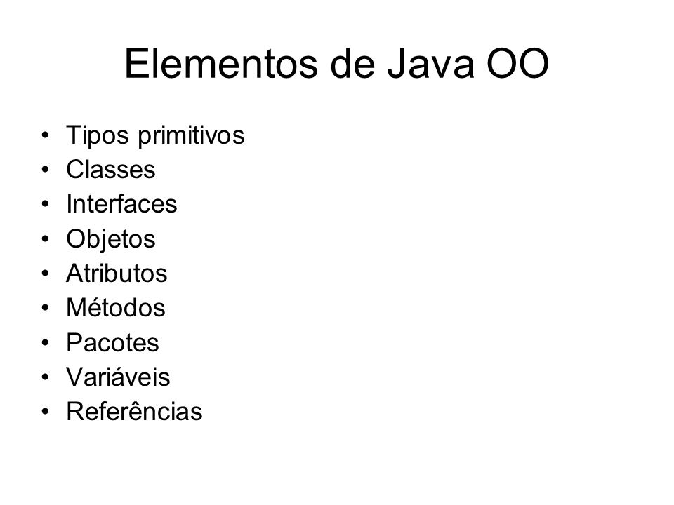 Elementos de Java OO Tipos primitivos Classes Interfaces Objetos