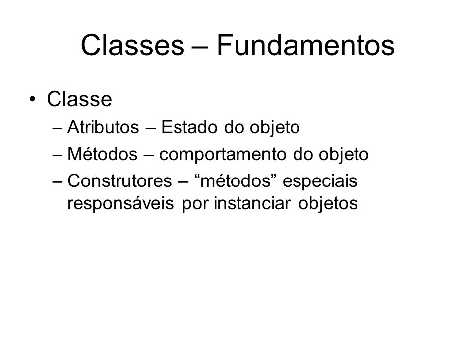 Classes – Fundamentos Classe Atributos – Estado do objeto