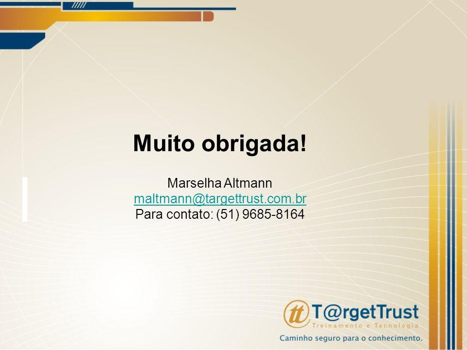 Muito obrigada! Marselha Altmann maltmann@targettrust.com.br