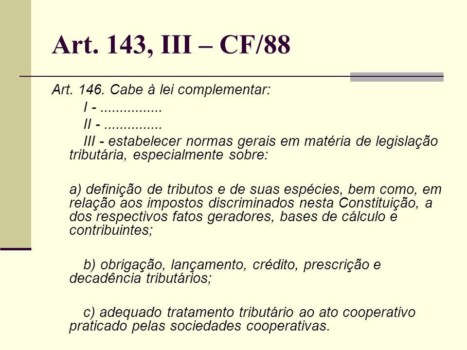 Art. 143, III – CF/88 Art. 146. Cabe à lei complementar: