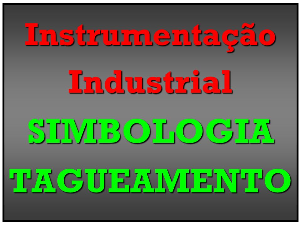 Instrumentação Industrial SIMBOLOGIA TAGUEAMENTO