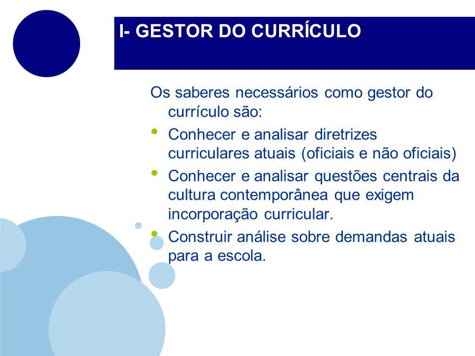 I- GESTOR DO CURRÍCULO Os saberes necessários como gestor do currículo são: