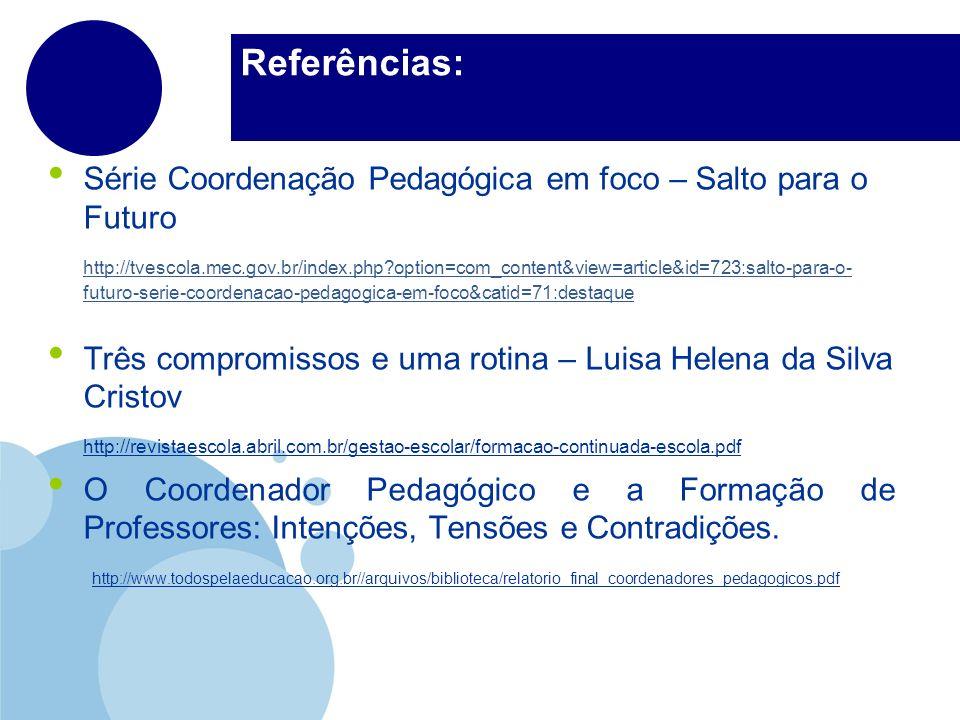 Referências: Série Coordenação Pedagógica em foco – Salto para o Futuro.