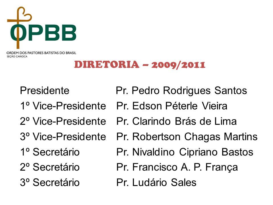 DIRETORIA – 2009/2011 Presidente Pr. Pedro Rodrigues Santos. 1º Vice-Presidente Pr. Edson Péterle Vieira.