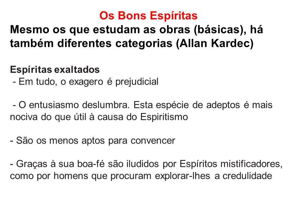 Os Bons Espíritas Mesmo os que estudam as obras (básicas), há também diferentes categorias (Allan Kardec)