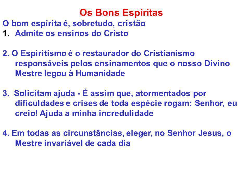Os Bons Espíritas O bom espírita é, sobretudo, cristão