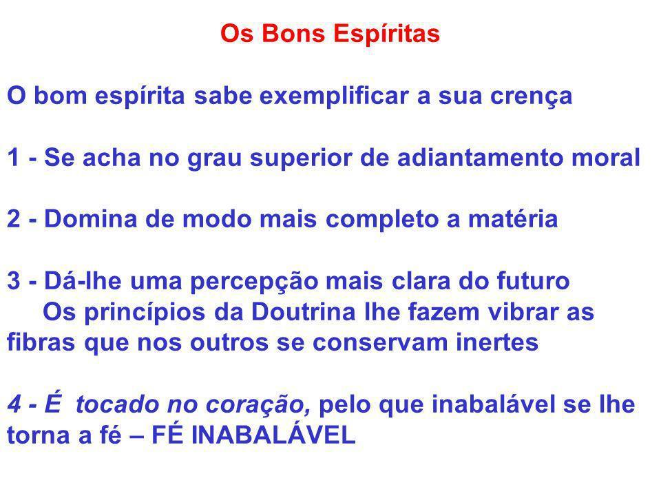 Os Bons Espíritas O bom espírita sabe exemplificar a sua crença. 1 - Se acha no grau superior de adiantamento moral.