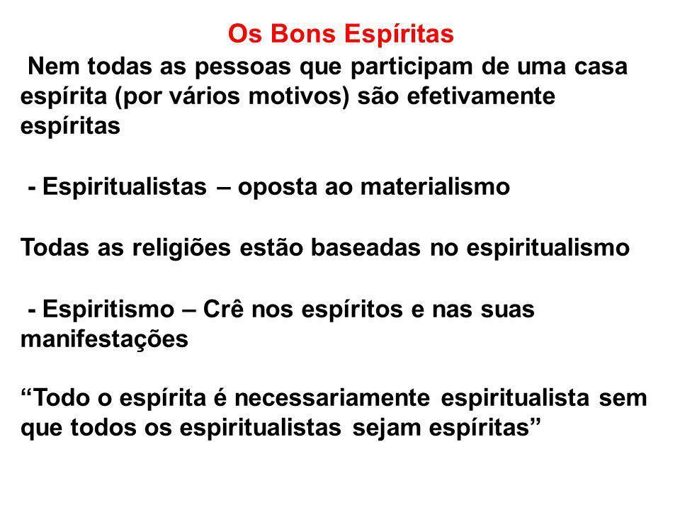 Os Bons Espíritas Nem todas as pessoas que participam de uma casa espírita (por vários motivos) são efetivamente espíritas.