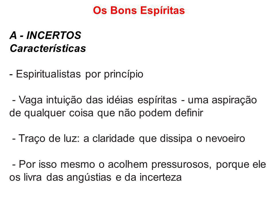 Os Bons Espíritas A - INCERTOS. Características. Espiritualistas por princípio.
