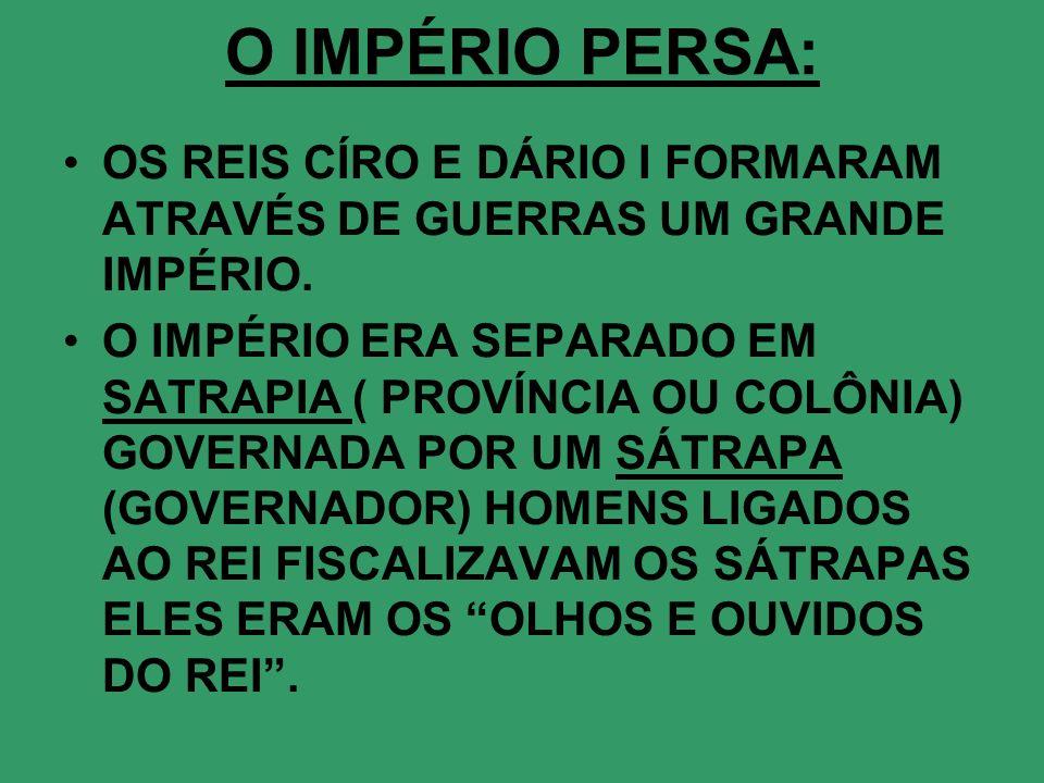 O IMPÉRIO PERSA:OS REIS CÍRO E DÁRIO I FORMARAM ATRAVÉS DE GUERRAS UM GRANDE IMPÉRIO.