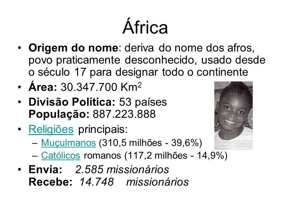 África Origem do nome: deriva do nome dos afros, povo praticamente desconhecido, usado desde o século 17 para designar todo o continente.