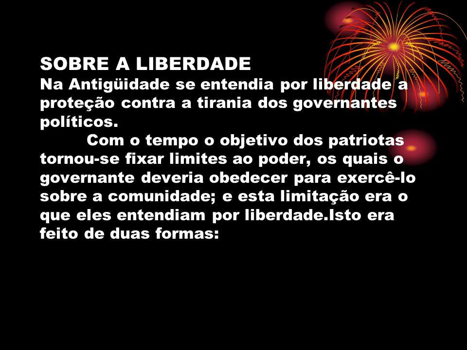 SOBRE A LIBERDADE Na Antigüidade se entendia por liberdade a proteção contra a tirania dos governantes políticos.