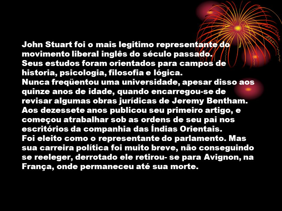 John Stuart foi o mais legitimo representante do movimento liberal inglês do século passado.