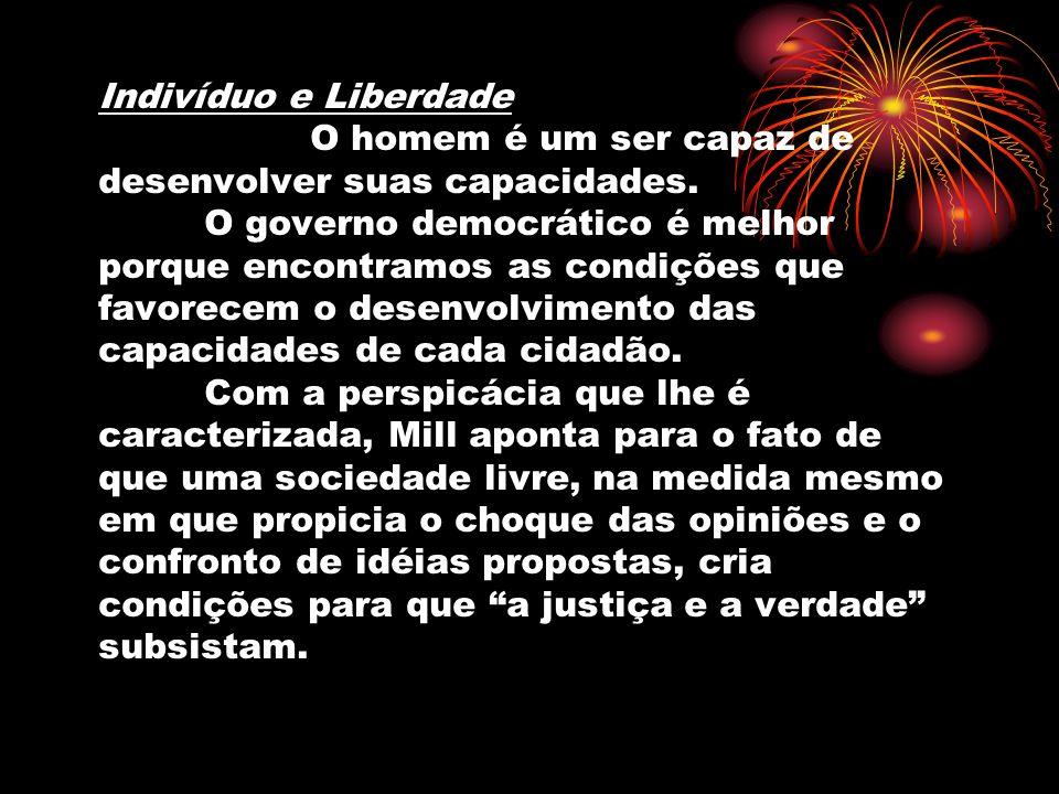 Indivíduo e Liberdade O homem é um ser capaz de desenvolver suas capacidades.