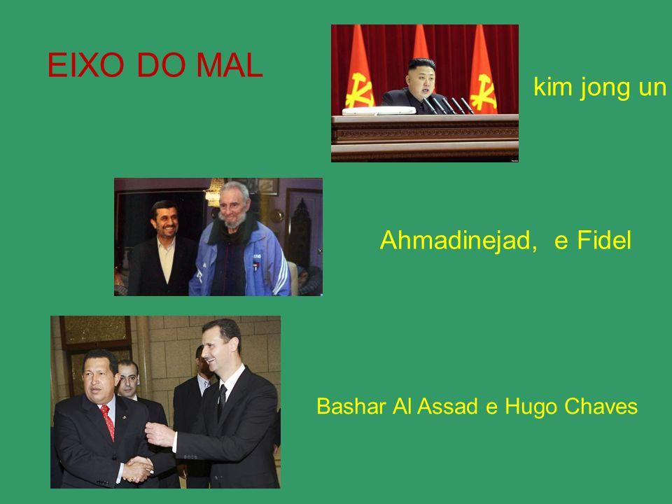 EIXO DO MAL kim jong un Ahmadinejad, e Fidel