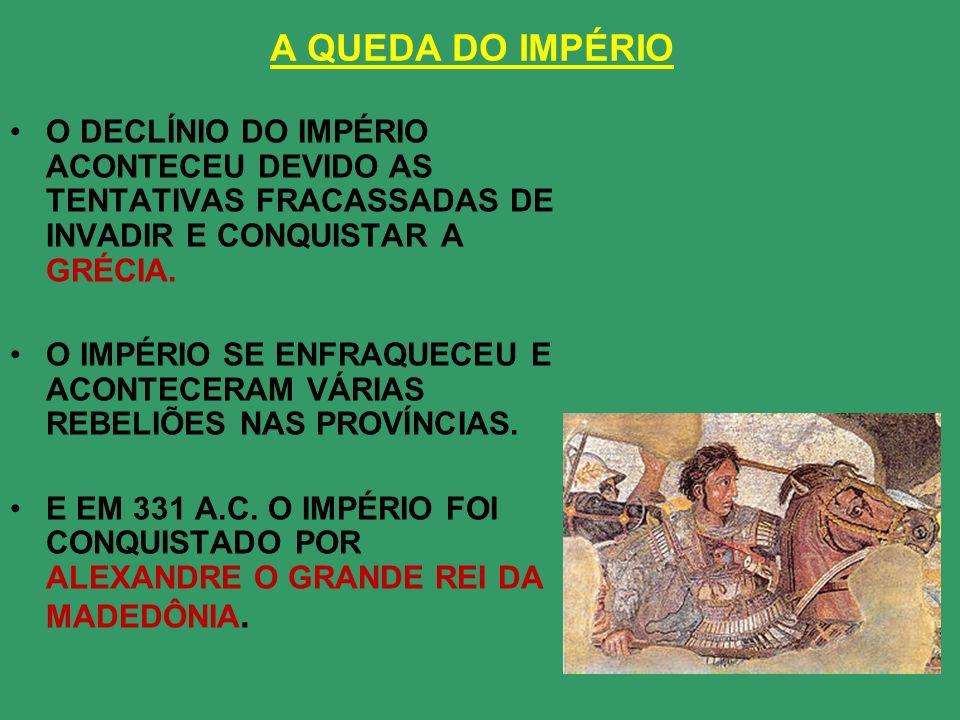 A QUEDA DO IMPÉRIOO DECLÍNIO DO IMPÉRIO ACONTECEU DEVIDO AS TENTATIVAS FRACASSADAS DE INVADIR E CONQUISTAR A GRÉCIA.