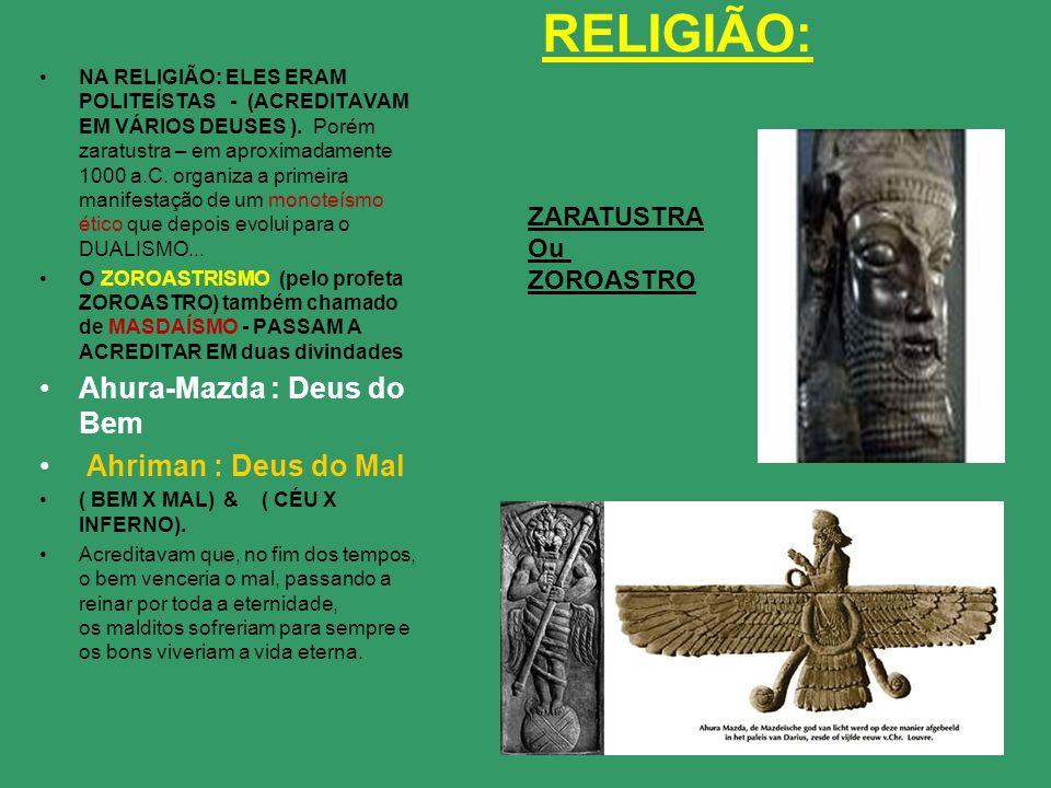 RELIGIÃO: Ahura-Mazda : Deus do Bem Ahriman : Deus do Mal ZARATUSTRA
