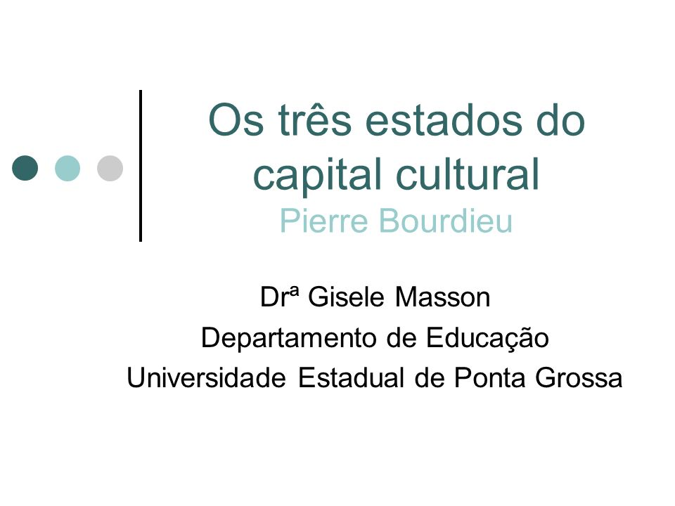 Os três estados do capital cultural Pierre Bourdieu