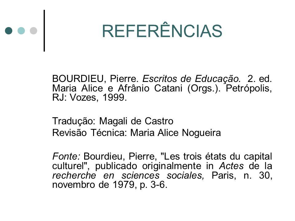 REFERÊNCIAS BOURDIEU, Pierre. Escritos de Educação. 2. ed. Maria Alice e Afrânio Catani (Orgs.). Petrópolis, RJ: Vozes, 1999.