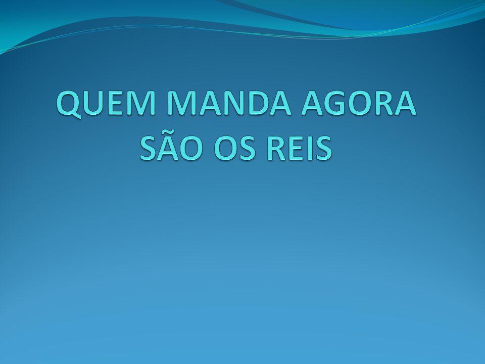 QUEM MANDA AGORA SÃO OS REIS