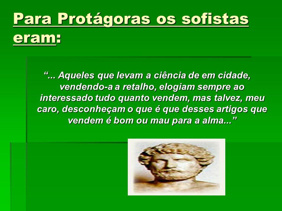 Para Protágoras os sofistas eram: