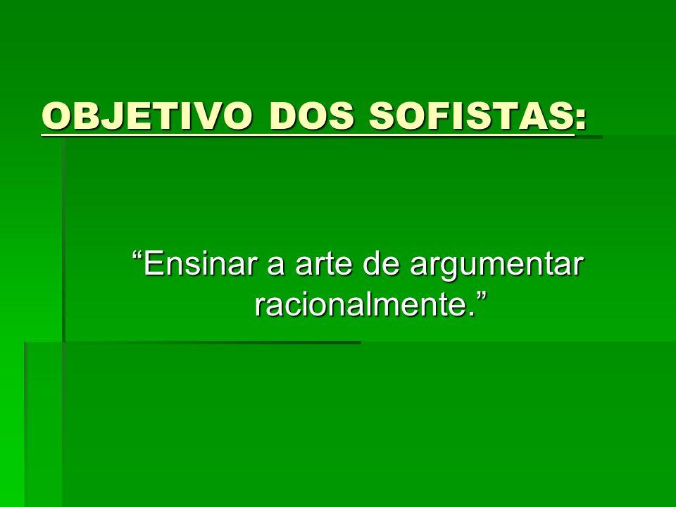 OBJETIVO DOS SOFISTAS: