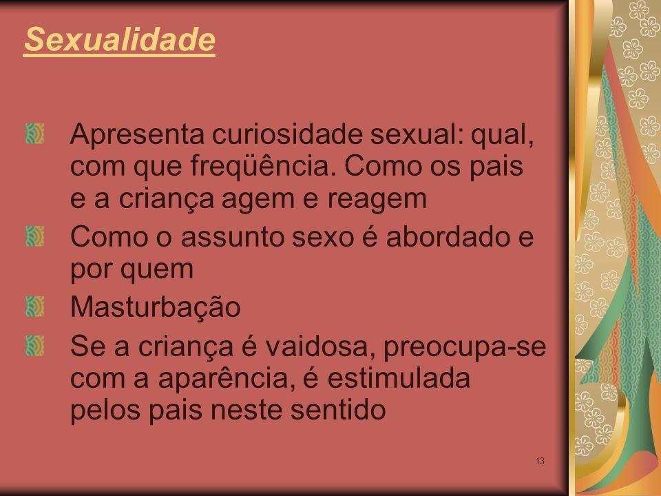 SexualidadeApresenta curiosidade sexual: qual, com que freqüência. Como os pais e a criança agem e reagem.