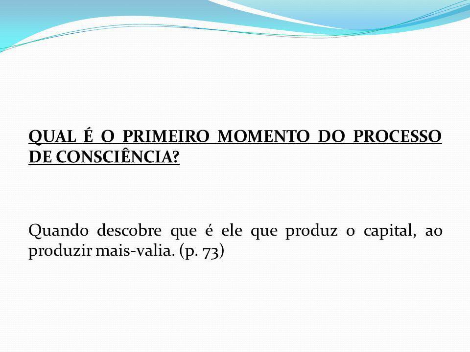 QUAL É O PRIMEIRO MOMENTO DO PROCESSO DE CONSCIÊNCIA