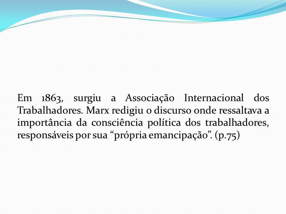Em 1863, surgiu a Associação Internacional dos Trabalhadores