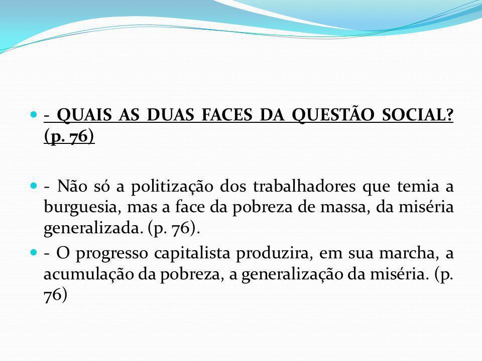 - QUAIS AS DUAS FACES DA QUESTÃO SOCIAL (p. 76)