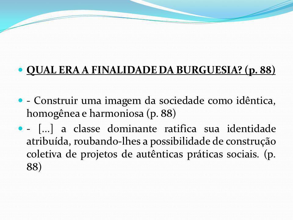 QUAL ERA A FINALIDADE DA BURGUESIA (p. 88)