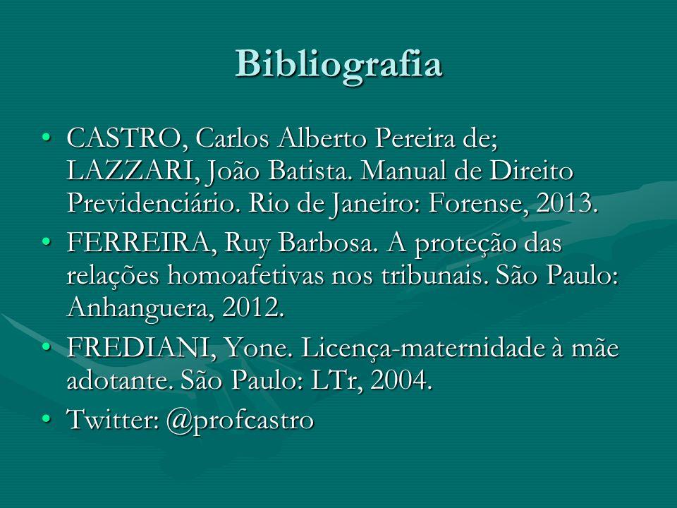 Bibliografia CASTRO, Carlos Alberto Pereira de; LAZZARI, João Batista. Manual de Direito Previdenciário. Rio de Janeiro: Forense, 2013.