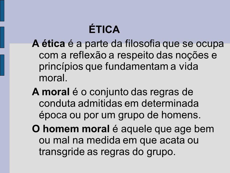 ÉTICA A ética é a parte da filosofia que se ocupa com a reflexão a respeito das noções e princípios que fundamentam a vida moral.