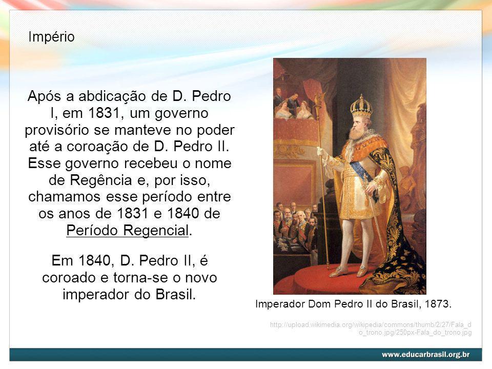 Em 1840, D. Pedro II, é coroado e torna-se o novo imperador do Brasil.