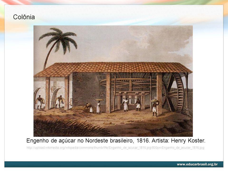 ColôniaEngenho de açúcar no Nordeste brasileiro, 1816. Artista: Henry Koster.