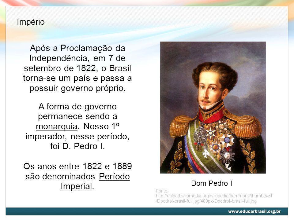 Os anos entre 1822 e 1889 são denominados Período Imperial.
